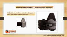 A wide range of Lower Back Pain Relief Products that works best for back pain relieve. Back braces and back support straps are available at affordable price.