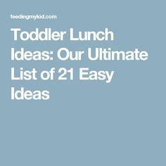 Toddler Lunch Ideas: Our Ultimate List of 21 Easy Ideas