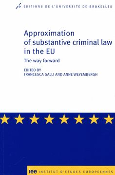 Approximation of substantive criminal law in the EU. The way forward - Francesca Galli,Anne Weyembergh