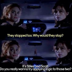 They stopped too. Why would they stop? It's Scott and Stiles. Do you really wanna try applying logic to those two?