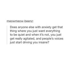 Noise gets overwhelming and makes me incredibly anxious sometimes, yes.