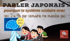 Parler Japonais : pourquoi le système scolaire avec ses 2 a 4h par semaine ne marche pas? – Visa Japon