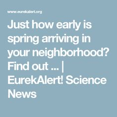 Just how early is spring arriving in your neighborhood? Find out ... | EurekAlert! Science News