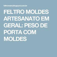 FELTRO MOLDES ARTESANATO EM GERAL: PESO DE PORTA COM MOLDES