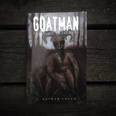 Goatman: Flesh or Folklore by J. Nathan Couch by cultofweird