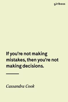 GIRLBOSS QUOTE: If you're not making mistakes, then you're not making decisions. -Cassandra Cook