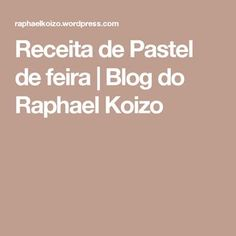Receita de Pastel de feira | Blog do Raphael Koizo