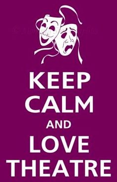 Keep calm and love theatre quote via www.Facebook.com/PurpleIsWho
