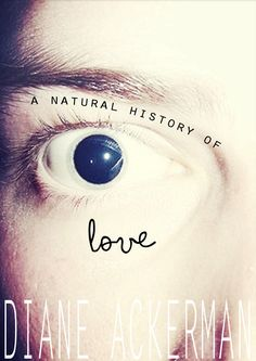 """A Natural History of Love by Diane Ackerman:   """"A one-syllable word heavy as a heartbeat … a sort of traffic accident of the heart."""""""