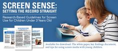 Screen Sense:  Setting the Record Straight—Research-based Guidelines for Screen Use for Children Under 3 Years Old.