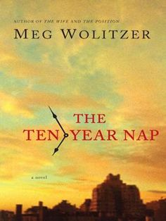 The Ten-Year Nap by Meg Wolitzer, Click to Start Reading eBook, The New York Times bestselling novel that woke up critics, book clubs, and women everywhere.For a gr
