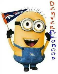 Denver Broncos !! Even the minions support us !!!!!!! @Megan Ward Ward Maurice