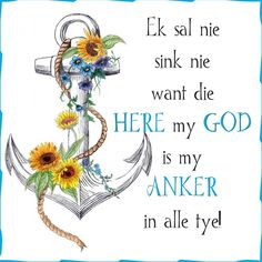 Ek sal nie sink nie want die HERE my GOD is my  ANKER in alle tye!