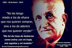 """""""I am not afraid of outsiders who want to buy  us but of those inside who want to sell us"""" """"I left the House of Governement as I entered with my suit my shoes and my briefcase"""" Arturo Illia President of Argentina (1963-1966)"""