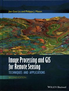 Image Processing and SIS for Remote Sensing Techniques And Applications Second Edition Following the successful publication of the first edition in 2009, the second edition maintains its aim to provid