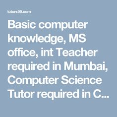 Basic computer knowledge, MS office, int Teacher required in Mumbai, Computer Science Tutor required in Central Building, Mumbai, Computer Science Tutor Jobs in Central Building, Mumbai, Computer Science Home Tutor Jobs in Central Building, Mumbai, Computer Science Online Tutor Jobs in Central Building, Mumbai, Computer Science  home tutor, online tutor required in Central Building, Mumbai