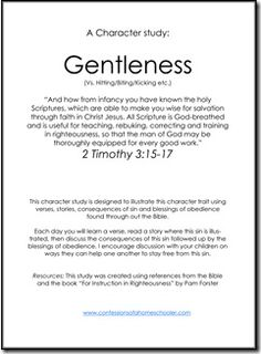 Leave it to Confessions of a Homeschooler for a great Character Study on Gentleness!  I am so excited that this is done FOR me!  Discusses Bible characters, verses, examples, etc.  LOVE IT!