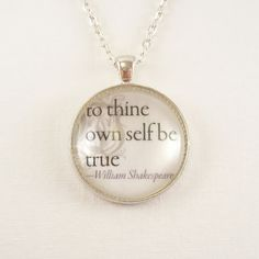 (Etsy) To Thine Own Self Be True, William Shakespeare Quote Necklace, Art Pendant $22.00 USD