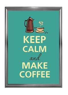 """Keep calm and make coffee"" print"