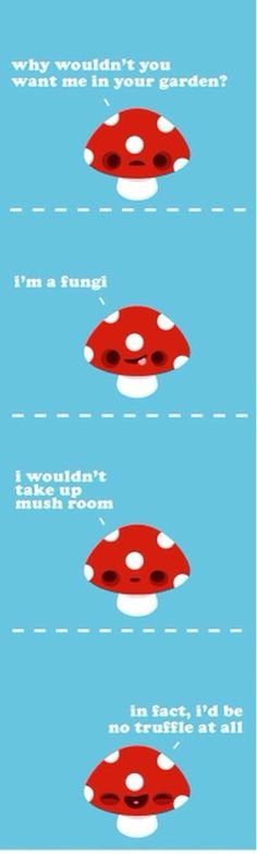 "Mushroom puns. He had me at ""fungi."" lol I love mushrooms. 