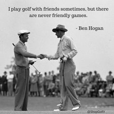 """""""I play golf with friends sometimes, but they are never friendly games"""" - Ben Hogan #golf #quotes #golfquotes #inspirationalquotes #quotestags #quotesdaily #quotestoliveby #quoteoftheday"""