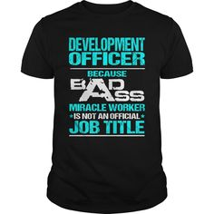 DEVELOPMENT OFFICER Because BADASS Miracle Worker Isn't An Official Job Title T-Shirts, Hoodies. Check Price Now ==► https://www.sunfrog.com/LifeStyle/DEVELOPMENT-OFFICER--BADASS-107576260-Black-Guys.html?id=41382