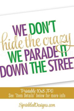 Mardi Gras Decorations, We Don't Hide The Crazy We Parade It Down The Street, Printable Mardi Gras Decor Sign, Purple Green Gold New Orleans - sprinkleddesigns.com