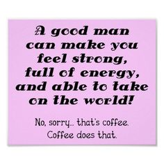 i love coffee quotes | zazzle.comA Good Man Funny Coffee Poster