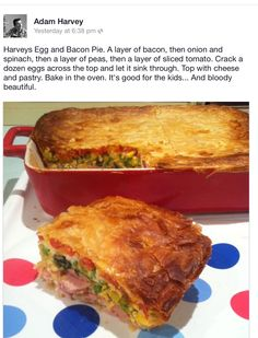 Harvey's Egg and Bacon Pie - Ingredients (plus any extras) 2 sheets ready rolled puff pastry 8 eggs 4 rashers ( ½ cup) diced bacon 1 onion, finely diced 1 large or 2 small tomatoes sliced ½ cup peas 3/4 cup grated tasty cheese