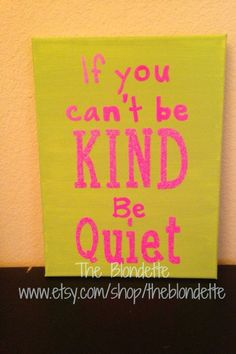 If you cant be KIND Be Quiet. 9 x 12 inch canvas. Quote canvas. Classroom. Bedroom. Playroom.
