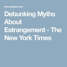 Debunking Myths About Estrangement - The New York Times