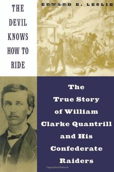 The Devil Knows How To Ride: The True Story Of William Clarke Quantril And His Confederate Raiders by Edward E. Leslie,http://www.amazon.com/dp/030680865X/ref=cm_sw_r_pi_dp_d8Sqsb08BPFK471G