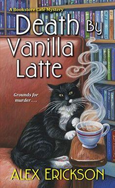 Death by Vanilla Latte (A Bookstore Café Mystery) by Alex…                                                                                                                                                     More