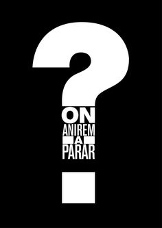 On anirem a parar?  Where will we end up?