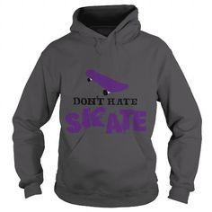 I Love Dont hate SKATE SKATEBOARDING SKATEBOARDER SKATEBOARD Girl Boy Dad Mom Man Men Woman Women T-Shirts