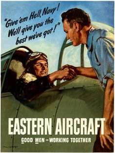 Give 'em hell, Navy! Good men -- working together. This WWII Poster from the General Motors Eastern Aircraft Division shows a factory worker shaking the hand of a Navy pilot. Ww2 Propaganda Posters, Pilot, Vintage Airplanes, Poster Ads, Working Together, Nose Art, Military Art, Navy Military, Japan