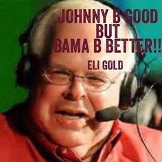 Johnny B Good but 'Bama B Better!!! Eli Gold