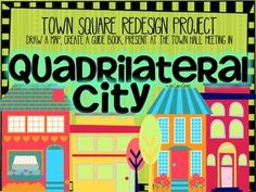This project is designed to help your students apply their knowledge about the properties of quadrilaterals through a simulation project. Your students will be required to design a 2D town square for Quadrilateral City using only quadrilaterals. The townspeople of Quadrilateral City have specific requirements for the types of buildings and public spaces they want included, and have requested that at least one of each type of quadrilateral is included in the design.