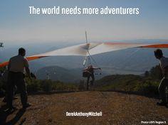 The world needs more adventurers. DerekAnthonyMitchell