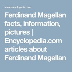 Ferdinand Magellan facts, information, pictures | Encyclopedia.com articles about Ferdinand Magellan