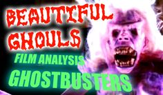 "The Ghosts of Ghostbusters ""Beautiful Ghouls"" - film analysis by Rob Ager"