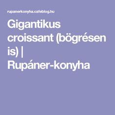 Gigantikus croissant (bögrésen is) | Rupáner-konyha