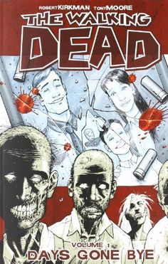 The Walking Dead, Vol. 1 - Days Gone Bye: An epidemic of apocalyptic proportions has swept the globe, causing the dead to rise and feed on the living.