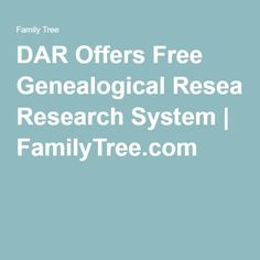 DAR Offers Free Genealogical Research System