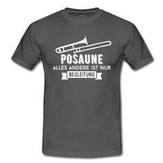 Posaune! Alles andere ist nur Begleitung - Männer T-Shirt