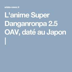 L'anime Super Danganronpa 2.5 OAV, daté au Japon |