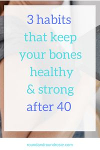 3 habits to keep your bones strong over 40. roundandroundrosie.com