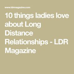 10 things ladies love about Long Distance Relationships - LDR Magazine
