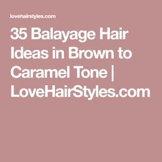 35 Balayage Hair Ideas in Brown to Caramel Tone   LoveHairStyles.com