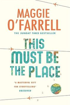 This Must Be the Place by Maggie O'Farrell – 17 May | 31 Brilliant Books That You Really Need To Read This Spring